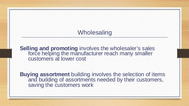 Wholesaling Bulk breaking involves the wholesaler buying in larger quantity and breaking into smaller lots for its custome...