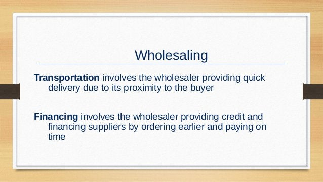 Wholesaling Risk bearing involves the wholesaler absorbing risk by taking title and bearing the cost of theft, damage, spo...