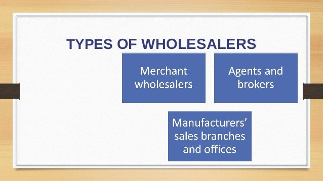 Types of Wholesalers largest group of Merchant wholesalers is the wholesalers and include: Full-service wholesalers who p...