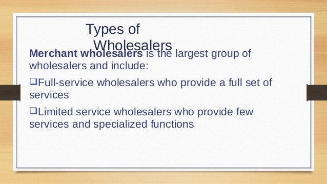 Types of Wholesalers Brokers and agents do not take title, perform a few functions, and specialize by product line or cust...