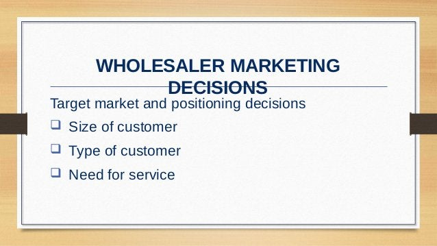 Wholesaler Marketing Decisions Marketing mix decisions  Product  Price  Promotion  Place