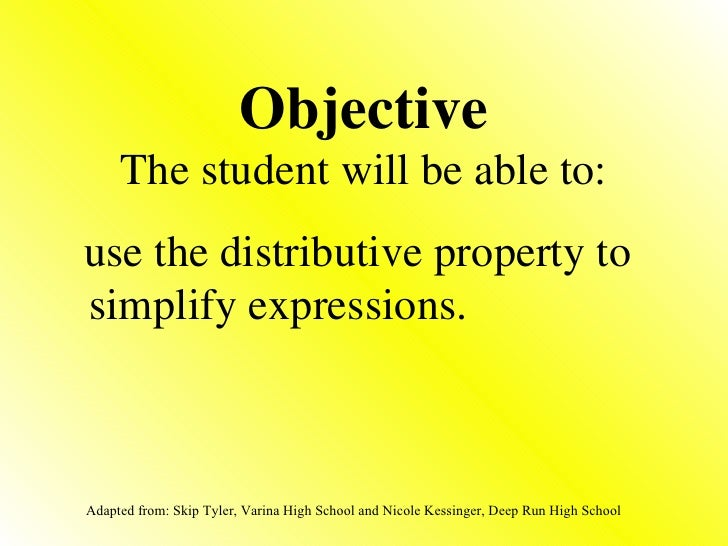 Objective The student will be able to: <ul><li>use the distributive property to simplify expressions. </li></ul>Adapted fr...