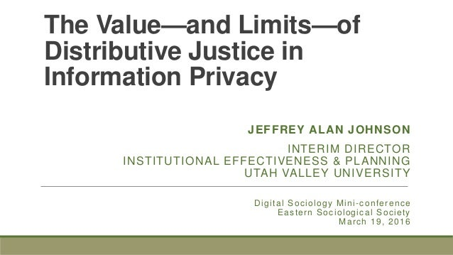 The Value—and Limits—of Distributive Justice in Information Privacy Digital Sociology Mini-conference Eastern Sociological...