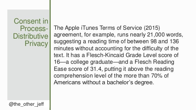 Consent in Process- Distributive Privacy @the_other_jeff The Apple iTunes Terms of Service (2015) agreement, for example, ...