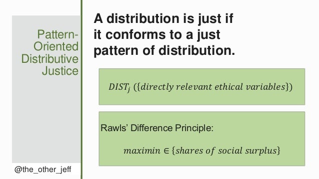 Pattern- Oriented Distributive Justice @the_other_jeff A distribution is just if it conforms to a just pattern of distribu...