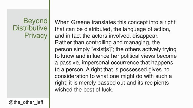 Beyond Distributive Privacy @the_other_jeff When Greene translates this concept into a right that can be distributed, the ...