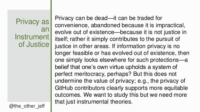 Privacy as an Instrument of Justice @the_other_jeff Privacy can be dead—it can be traded for convenience, abandoned becaus...