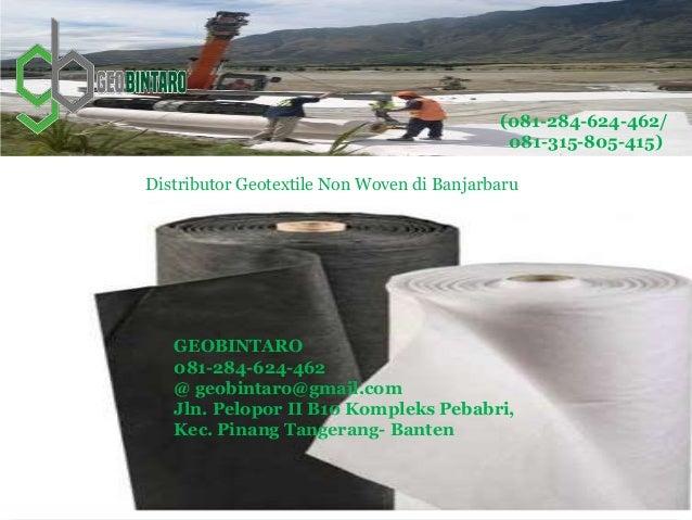 Distributor Geotextile Non Woven di Banjarbaru (081-284-624-462/ 081-315-805-415) GEOBINTARO 081-284-624-462 @ geobintaro@...