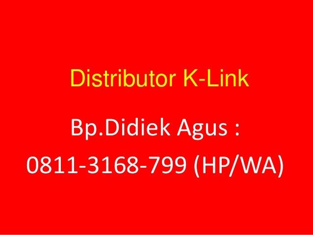 Distributor K-Link Bp.Didiek Agus : 0811-3168-799 (HP/WA)