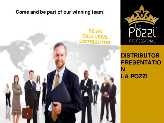 DISTRIBUTOR PRESENTATIO N LA POZZI Come and be part of our winning team!