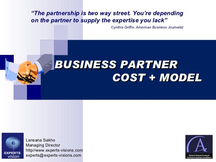 "BUSINESS PARTNER    COST + MODEL Lansana Sakho Managing Director http//www.experts-visions.com [email_address] "" The partn..."