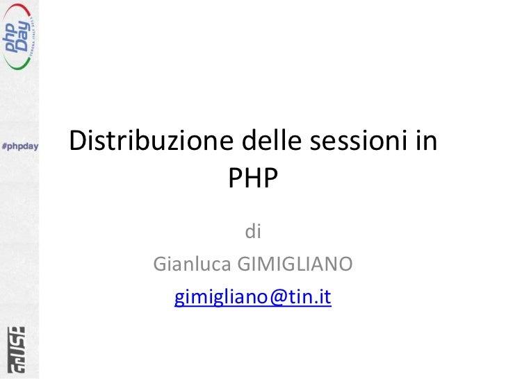 Distribuzione delle sessioni in PHP<br />di<br />Gianluca GIMIGLIANO<br />gimigliano@tin.it<br />