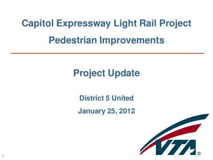 Capitol Expressway Light Rail Project         Pedestrian Improvements               Project Update                District...