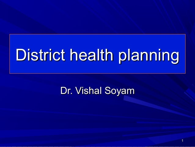 District health planningDistrict health planning Dr. Vishal SoyamDr. Vishal Soyam 11