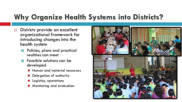 Why Organize Health Systems into Districts?  Districts provide an excellent organizational framework for introducing chan...