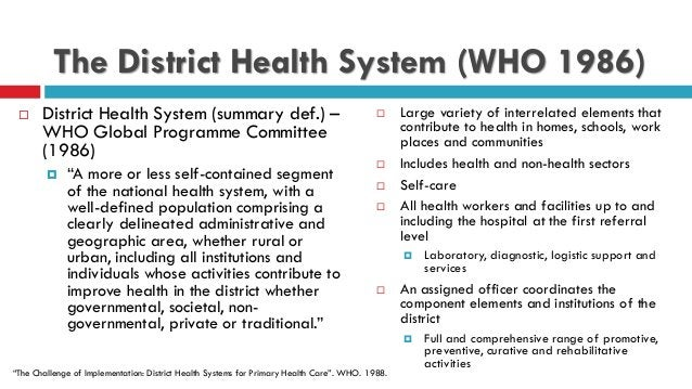 """The District Health System (WHO 1986)  District Health System (summary def.) – WHO Global Programme Committee (1986)  """"A..."""