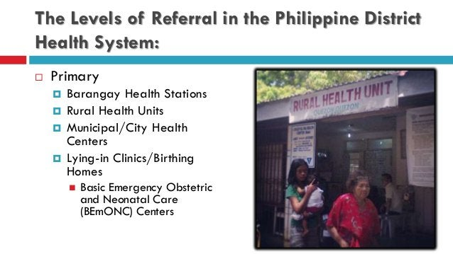 The Levels of Referral in the Philippine District Health System:  Primary  Barangay Health Stations  Rural Health Units...