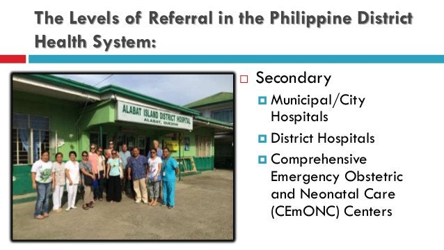 The Levels of Referral in the Philippine District Health System:  Secondary  Municipal/City Hospitals  District Hospita...
