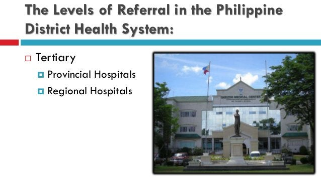 The Levels of Referral in the Philippine District Health System:  Tertiary  Provincial Hospitals  Regional Hospitals