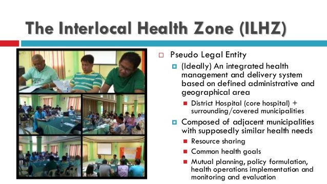 The Interlocal Health Zone (ILHZ)  Pseudo Legal Entity  (Ideally) An integrated health management and delivery system ba...