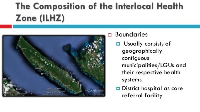 The Composition of the Interlocal Health Zone (ILHZ)  Boundaries  Usually consists of geographically contiguous municipa...