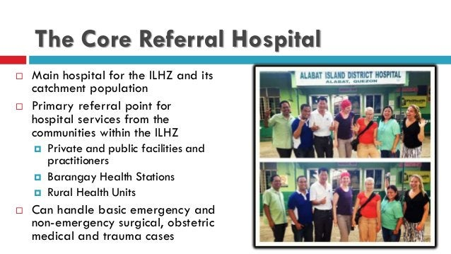 The Core Referral Hospital  Main hospital for the ILHZ and its catchment population  Primary referral point for hospital...