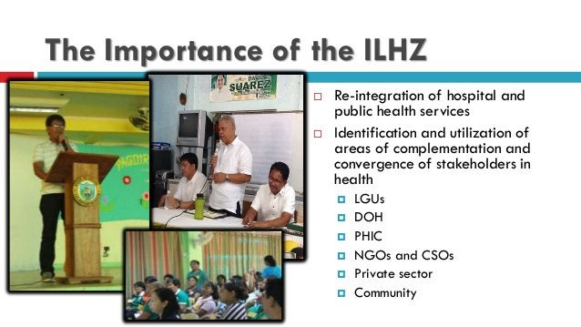 The Importance of the ILHZ  Re-integration of hospital and public health services  Identification and utilization of are...
