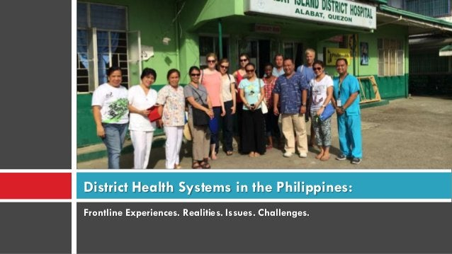 Frontline Experiences. Realities. Issues. Challenges. District Health Systems in the Philippines: