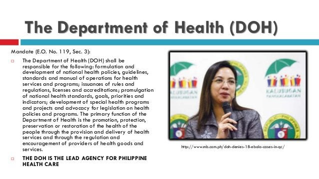 The Department of Health (DOH) Mandate (E.O. No. 119, Sec. 3):  The Department of Health (DOH) shall be responsible for t...
