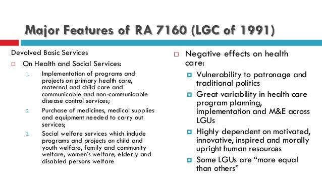Major Features of RA 7160 (LGC of 1991) Devolved Basic Services  On Health and Social Services: 1. Implementation of prog...