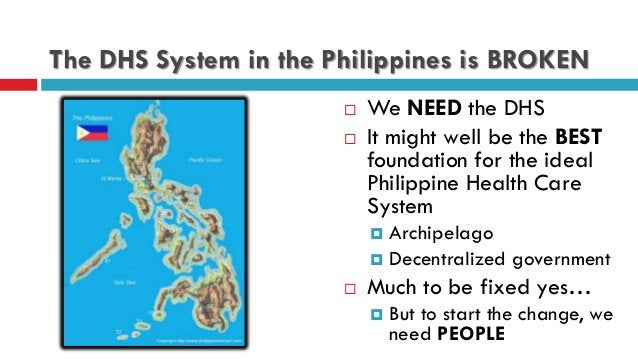 The DHS System in the Philippines is BROKEN  We NEED the DHS  It might well be the BEST foundation for the ideal Philipp...