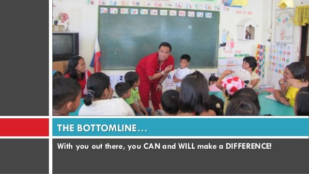 With you out there, you CAN and WILL make a DIFFERENCE! THE BOTTOMLINE…