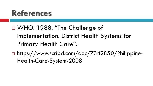 """References  WHO. 1988. """"The Challenge of Implementation: District Health Systems for Primary Health Care"""".  https://www...."""