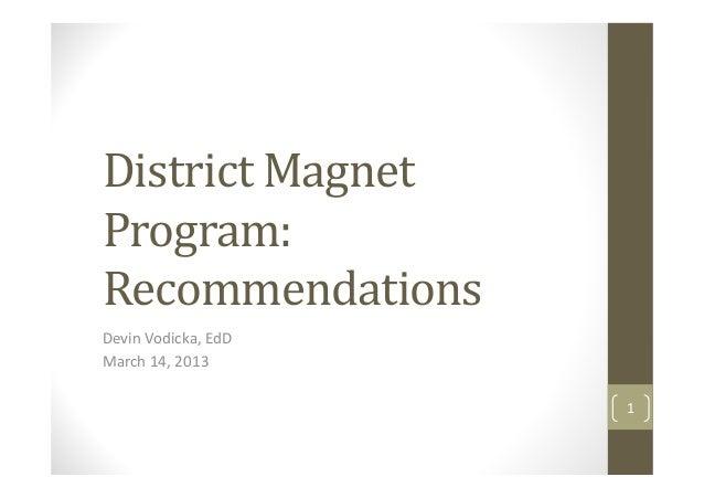 District MagnetProgram:RecommendationsDevin Vodicka, EdDMarch 14, 2013                     1