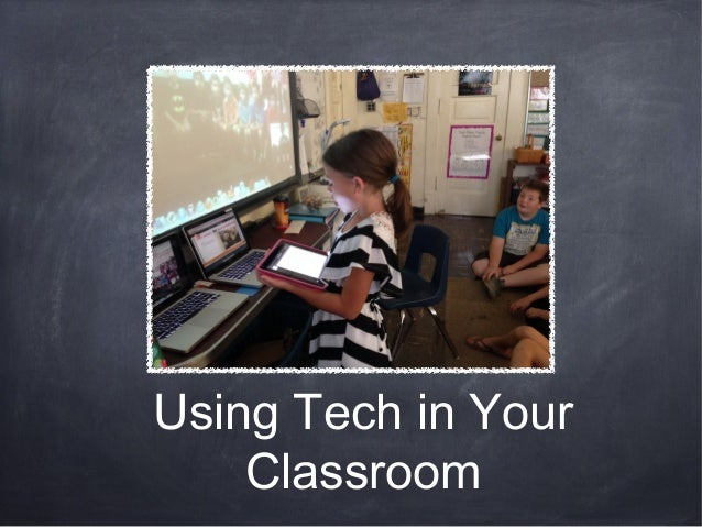 Using Tech in Your Classroom