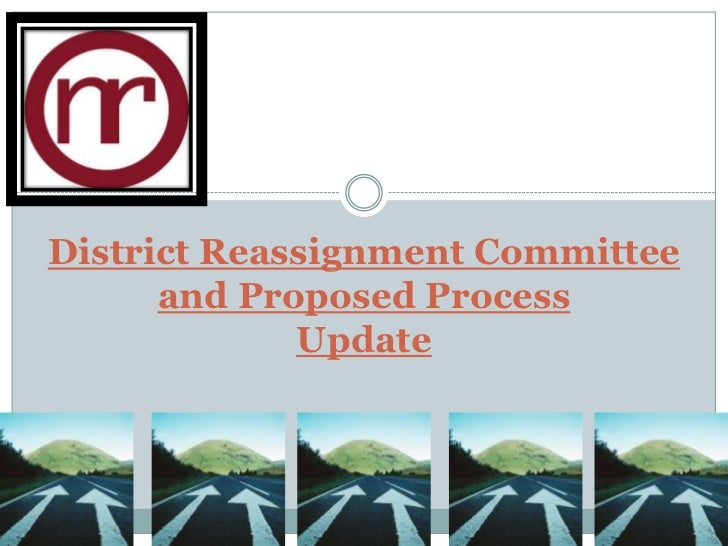 District Reassignment Committee      and Proposed Process             Update