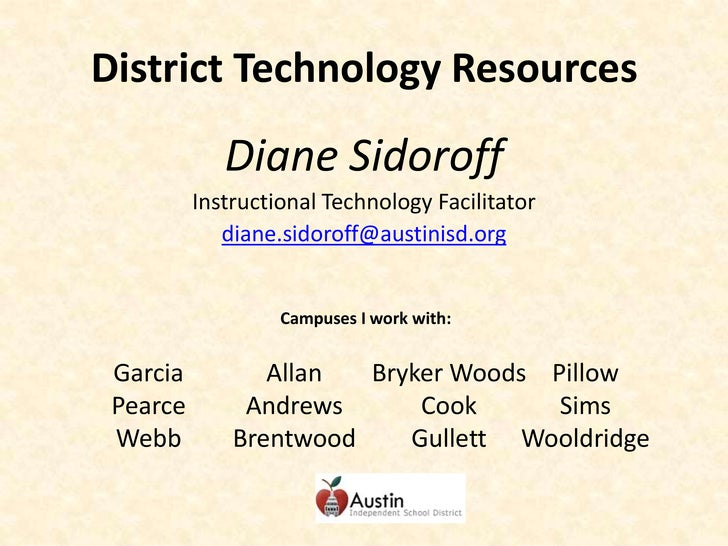 District Technology Resources<br />Diane Sidoroff<br />Instructional Technology Facilitator<br />diane.sidoroff@austinisd....