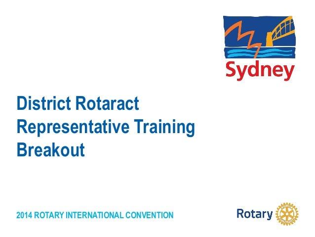 2014 ROTARY INTERNATIONAL CONVENTION District Rotaract Representative Training Breakout