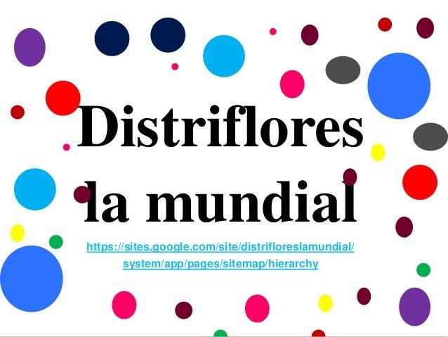 Distriflores la mundial https://sites.google.com/site/distrifloreslamundial/ system/app/pages/sitemap/hierarchy