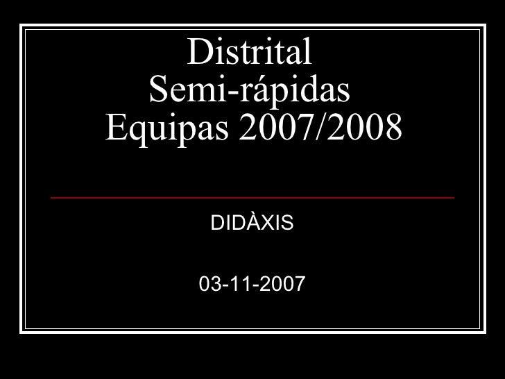 Distrital  Semi-rápidas  Equipas 2007/2008 DIDÀXIS 03-11-2007
