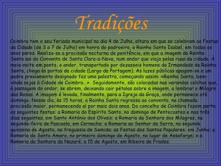Tradições <ul><li>Coimbra tem o seu feriado municipal no dia 4 de Julho, altura em que se celebram as Festas da Cidade (de...