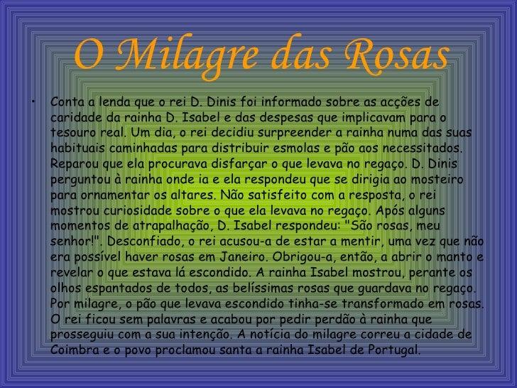 O Milagre das Rosas <ul><li>Conta a lenda que o rei D. Dinis foi informado sobre as acções de caridade da rainha D. Isabel...