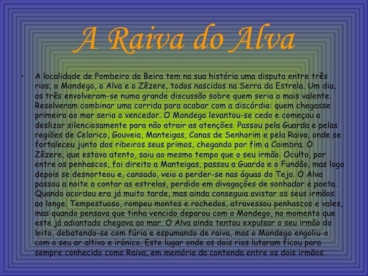A Raiva do Alva <ul><li>A localidade de Pombeiro da Beira tem na sua história uma disputa entre três rios, o Mondego, o Al...