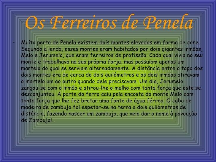 Os Ferreiros de Penela <ul><li>Muito perto de Penela existem dois montes elevados em forma de cone. Segundo a lenda, esses...