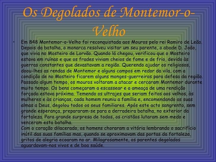Os Degolados de Montemor-o-Velho <ul><li>Em 848 Montemor-o-Velho foi reconquistada aos Mouros pelo rei Ramiro de Leão. Dep...