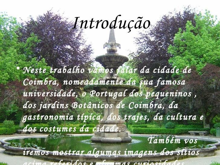 Introdução <ul><li>Neste trabalho vamos falar da cidade de Coimbra, nomeadamente da sua famosa universidade, o Portugal do...