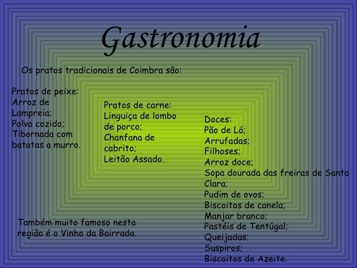 Gastronomia <ul><li>Os pratos tradicionais de Coimbra são: </li></ul>Pratos de peixe: Arroz de Lampreia; Polvo cozido; Tib...