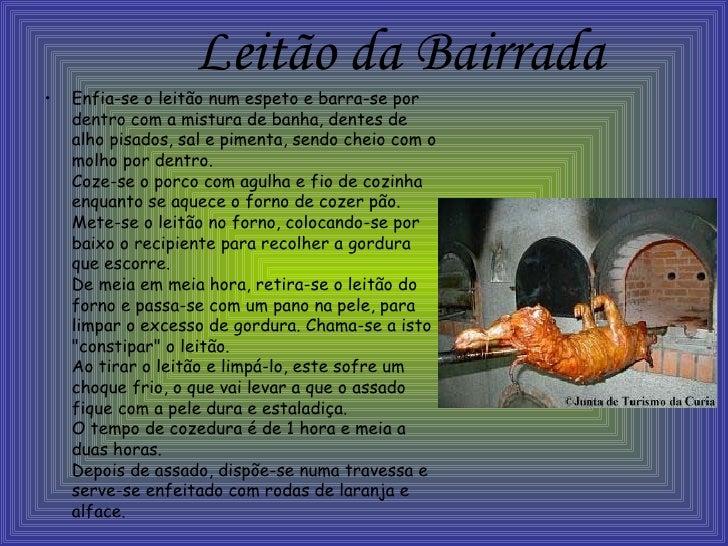 Leitão da Bairrada <ul><li>Enfia-se o leitão num espeto e barra-se por dentro com a mistura de banha, dentes de alho pisad...