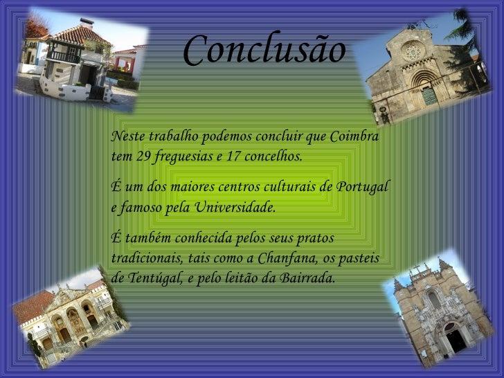 Conclusão Neste trabalho podemos concluir que Coimbra tem 29 freguesias e 17 concelhos. É um dos maiores centros culturais...