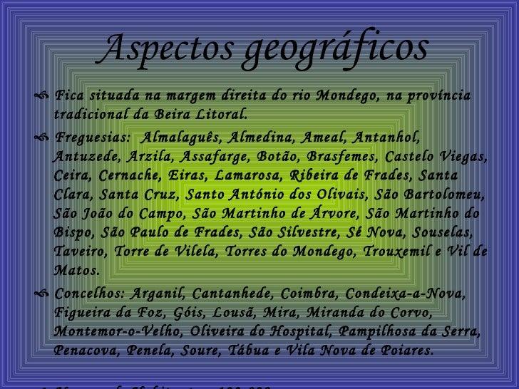 Aspectos  geográficos <ul><li>   Fica situada na margem direita do rio Mondego, na província tradicional da Beira Litoral...